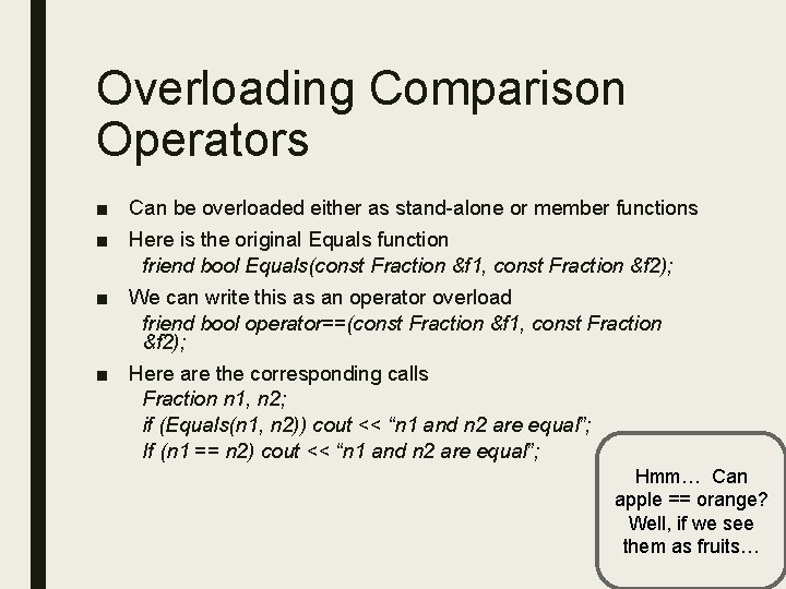 Overloading Comparison Operators ■ Can be overloaded either as stand-alone or member functions ■