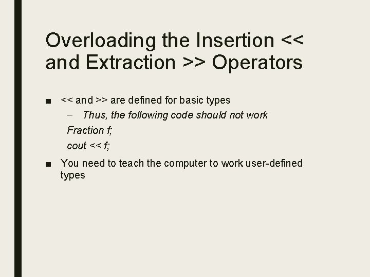 Overloading the Insertion << and Extraction >> Operators ■ << and >> are defined