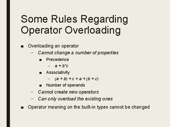Some Rules Regarding Operator Overloading ■ Overloading an operator – Cannot change a number