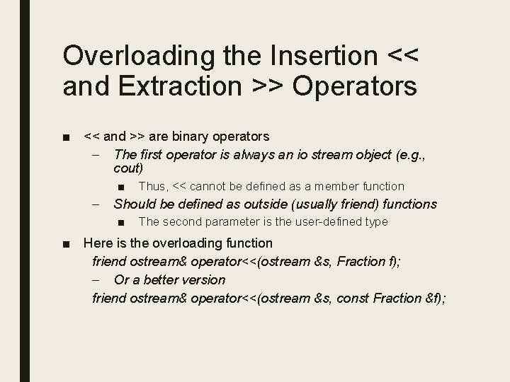 Overloading the Insertion << and Extraction >> Operators ■ << and >> are binary