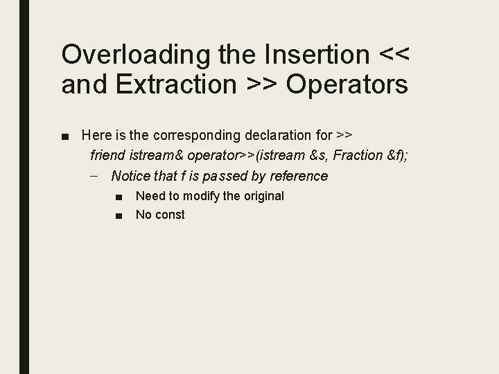 Overloading the Insertion << and Extraction >> Operators ■ Here is the corresponding declaration