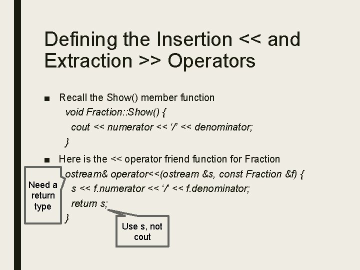 Defining the Insertion << and Extraction >> Operators ■ Recall the Show() member function
