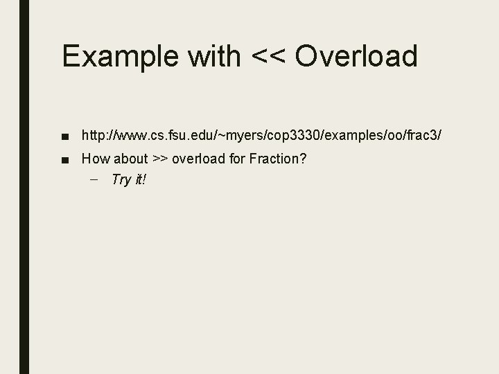 Example with << Overload ■ http: //www. cs. fsu. edu/~myers/cop 3330/examples/oo/frac 3/ ■ How