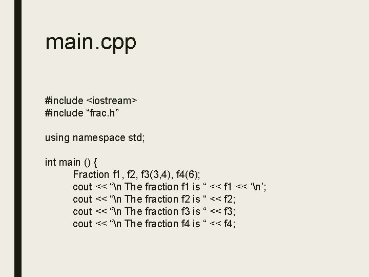 """main. cpp #include <iostream> #include """"frac. h"""" using namespace std; int main () {"""