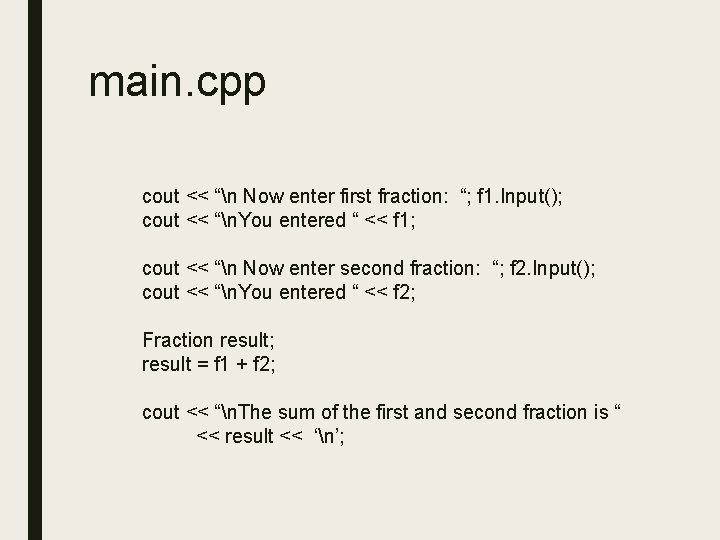 """main. cpp cout << """"n Now enter first fraction: """"; f 1. Input(); cout"""