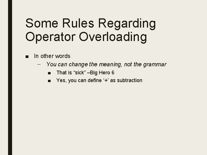 Some Rules Regarding Operator Overloading ■ In other words – You can change the