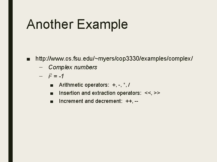 Another Example ■ http: //www. cs. fsu. edu/~myers/cop 3330/examples/complex/ – Complex numbers – i