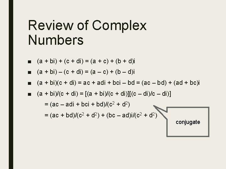 Review of Complex Numbers ■ (a + bi) + (c + di) = (a
