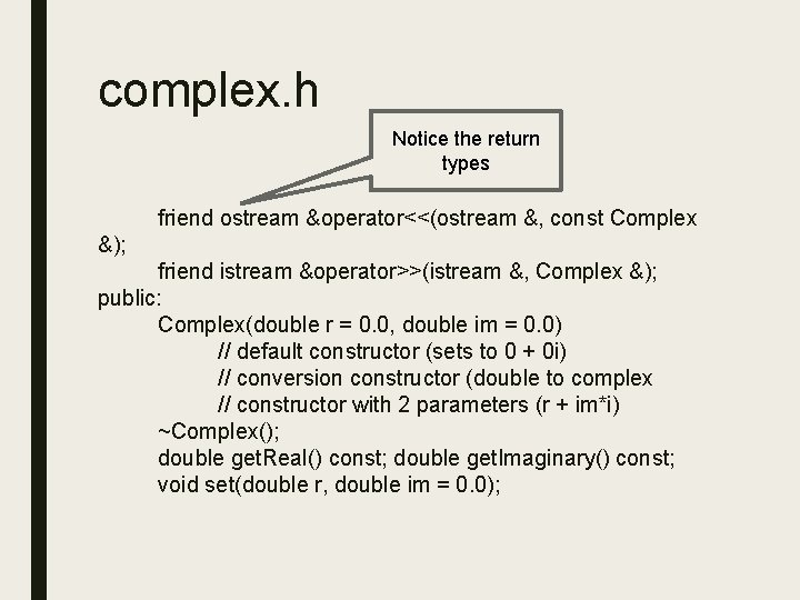 complex. h Notice the return types friend ostream &operator<<(ostream &, const Complex &); friend