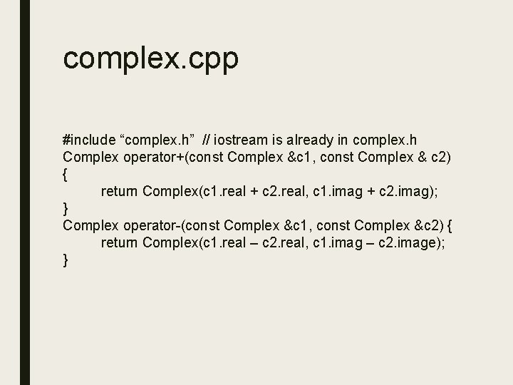 "complex. cpp #include ""complex. h"" // iostream is already in complex. h Complex operator+(const"