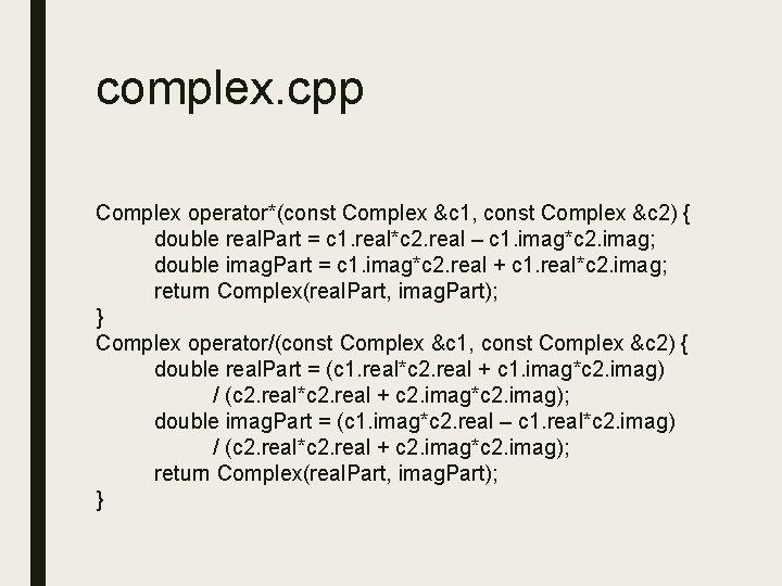 complex. cpp Complex operator*(const Complex &c 1, const Complex &c 2) { double real.