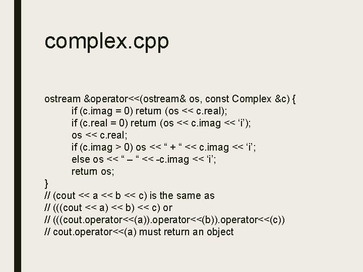 complex. cpp ostream &operator<<(ostream& os, const Complex &c) { if (c. imag = 0)