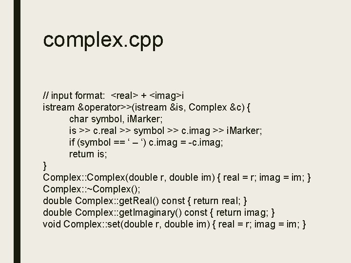 complex. cpp // input format: <real> + <imag>i istream &operator>>(istream &is, Complex &c) {