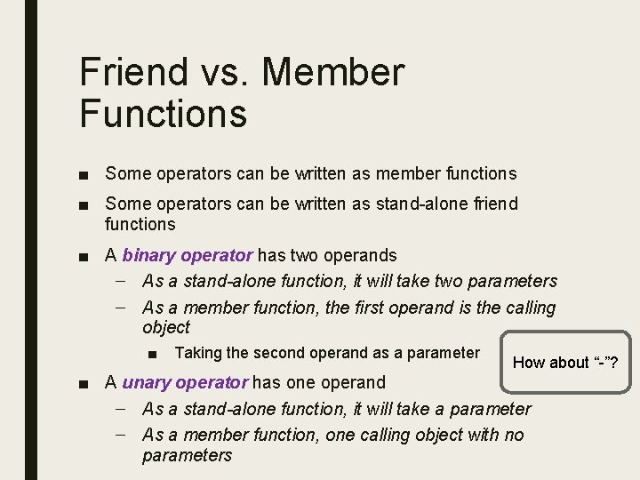 Friend vs. Member Functions ■ Some operators can be written as member functions ■
