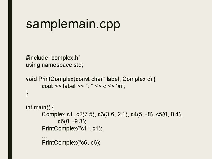 """samplemain. cpp #include """"complex. h"""" using namespace std; void Print. Complex(const char* label, Complex"""
