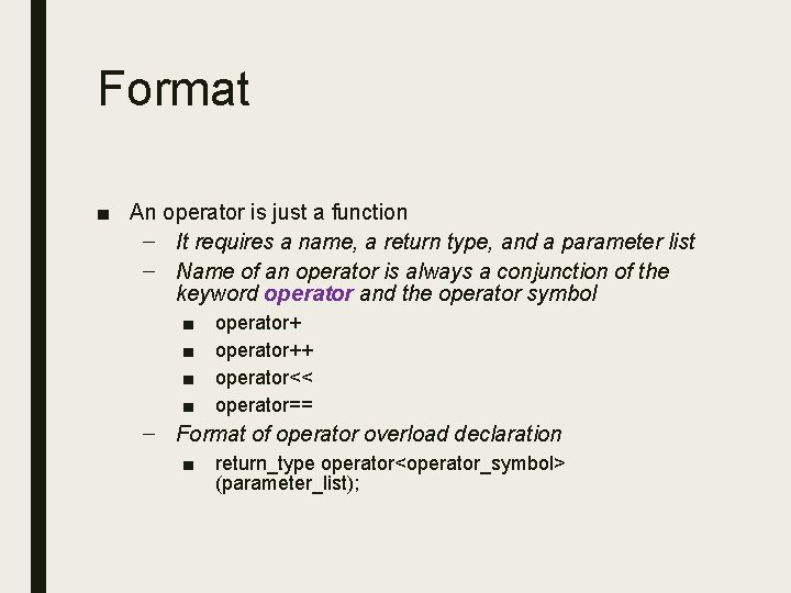 Format ■ An operator is just a function – It requires a name, a