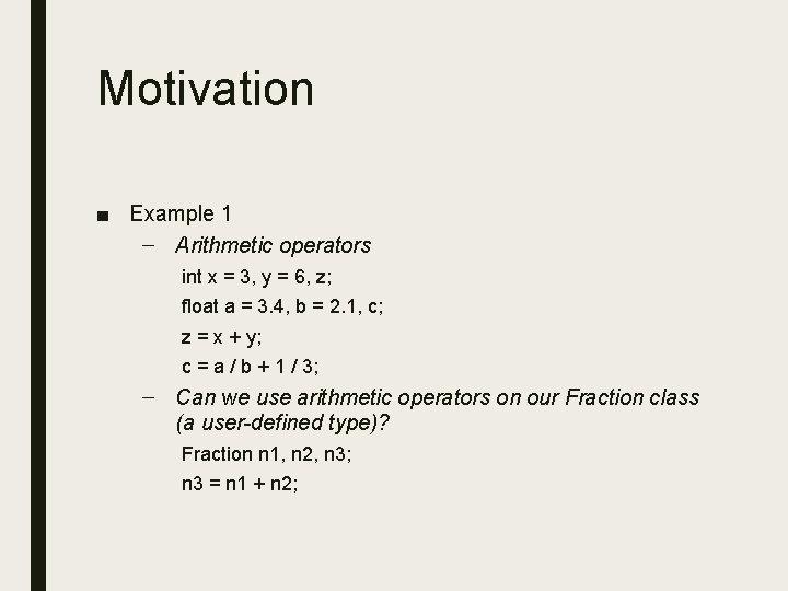 Motivation ■ Example 1 – Arithmetic operators int x = 3, y = 6,