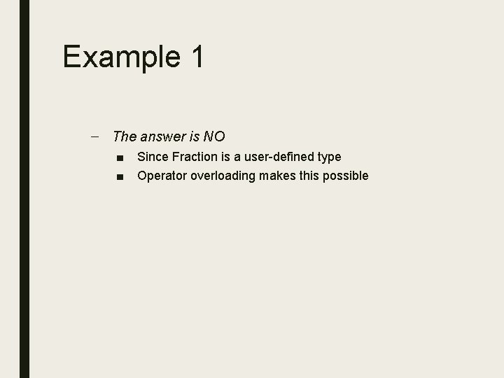 Example 1 – The answer is NO ■ ■ Since Fraction is a user-defined