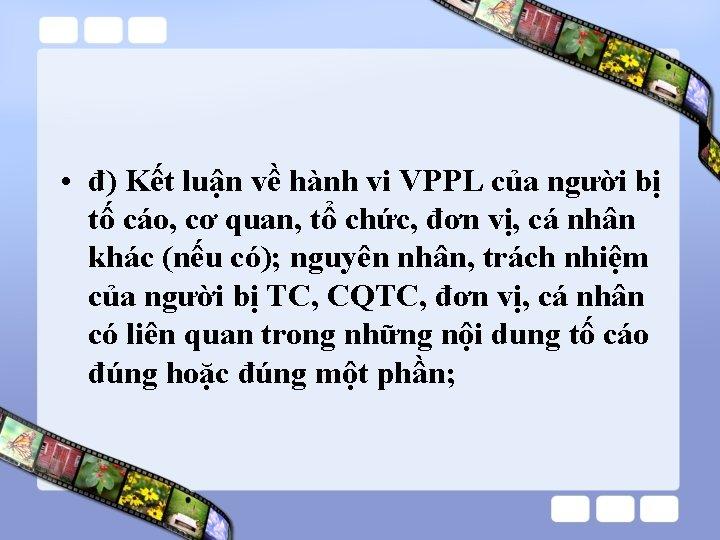 • đ) Kết luận về hành vi VPPL của người bị tố cáo,