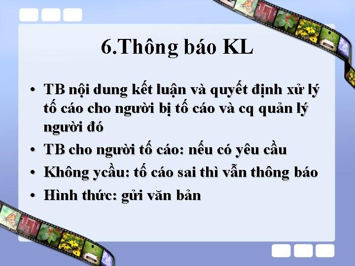 6. Thông báo KL • TB nội dung kết luận và quyết định xử