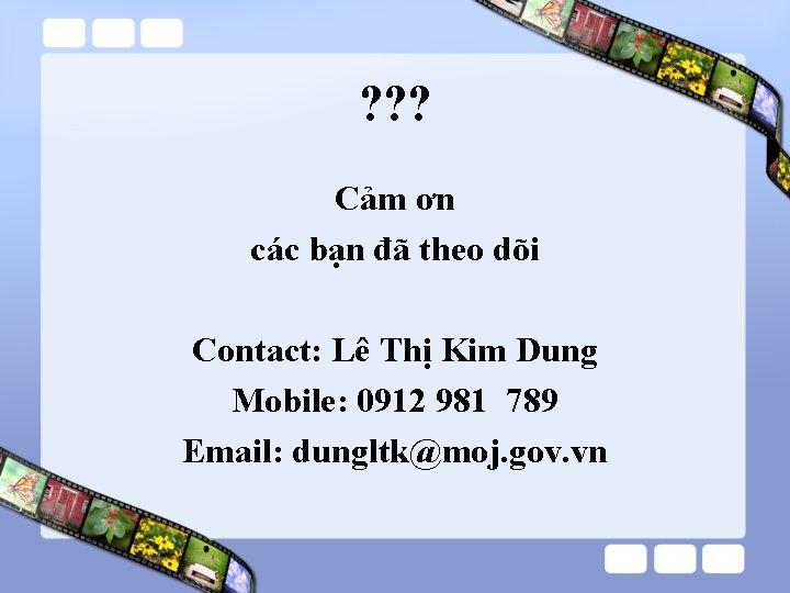 ? ? ? Cảm ơn các bạn đã theo dõi Contact: Lê Thị Kim