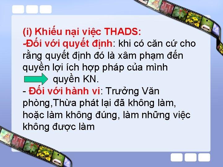 (i) Khiếu nại việc THADS: -Đối với quyết định: khi có căn cứ cho