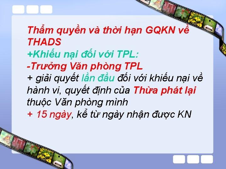 Thẩm quyền và thời hạn GQKN về THADS +Khiếu nại đối với TPL: -Trưởng