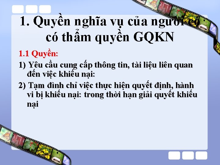 1. Quyền nghĩa vụ của người có thẩm quyền GQKN 1. 1 Quyền: 1)