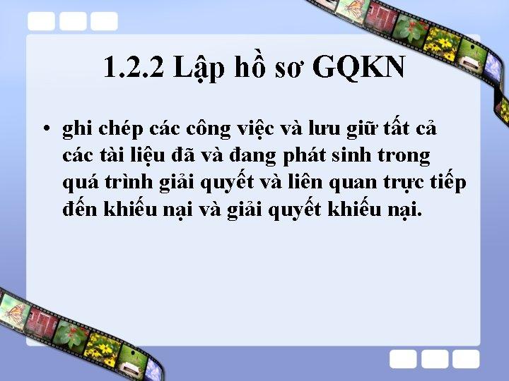 1. 2. 2 Lập hồ sơ GQKN • ghi chép các công việc và