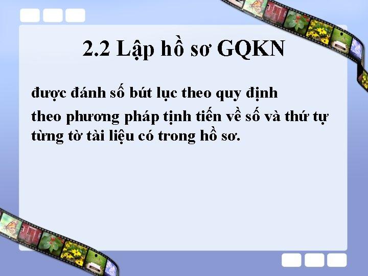 2. 2 Lập hồ sơ GQKN được đánh số bút lục theo quy định