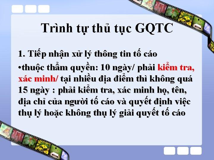 Trình tự thủ tục GQTC 1. Tiếp nhận xử lý thông tin tố cáo