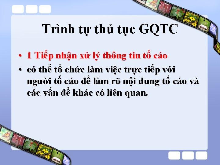 Trình tự thủ tục GQTC • 1 Tiếp nhận xử lý thông tin tố