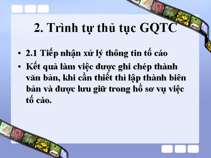 2. Trình tự thủ tục GQTC • 2. 1 Tiếp nhận xử lý thông