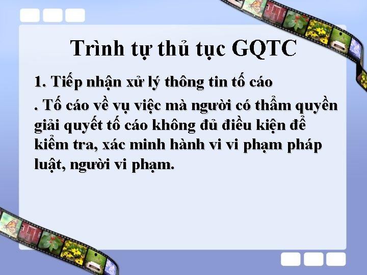 Trình tự thủ tục GQTC 1. Tiếp nhận xử lý thông tin tố cáo.
