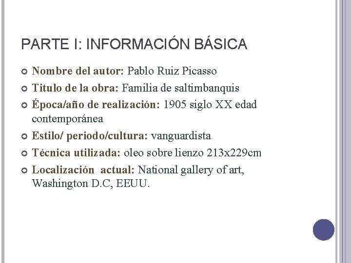 PARTE I: INFORMACIÓN BÁSICA Nombre del autor: Pablo Ruiz Picasso Titulo de la obra: