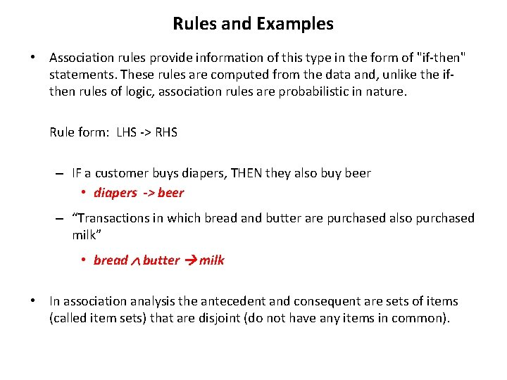 Rules and Examples • Association rules provide information of this type in the form