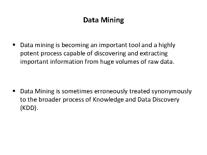 Data Mining § Data mining is becoming an important tool and a highly potent