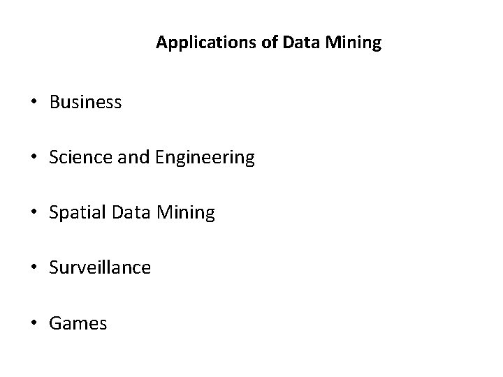 Applications of Data Mining • Business • Science and Engineering • Spatial Data Mining