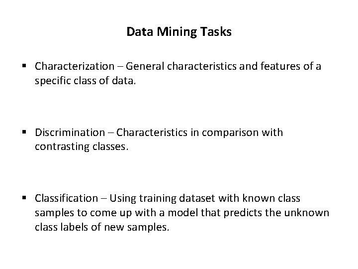 Data Mining Tasks § Characterization – General characteristics and features of a specific class