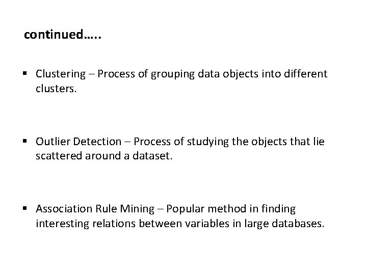 continued…. . § Clustering – Process of grouping data objects into different clusters. §