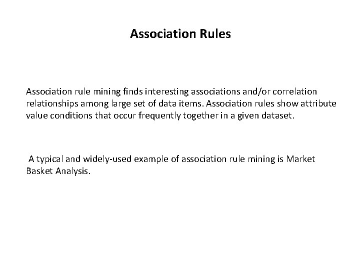 Association Rules Association rule mining finds interesting associations and/or correlationships among large set of