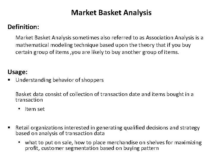 Market Basket Analysis Definition: Market Basket Analysis sometimes also referred to as Association Analysis