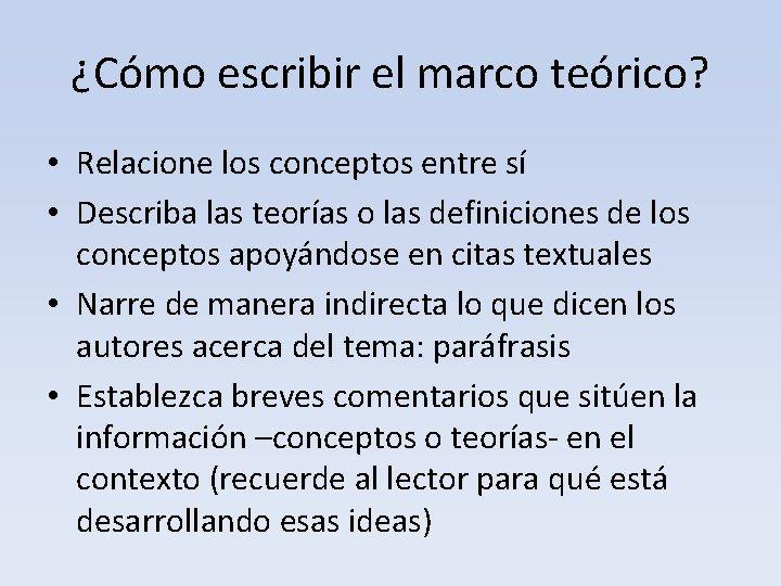 ¿Cómo escribir el marco teórico? • Relacione los conceptos entre sí • Describa las