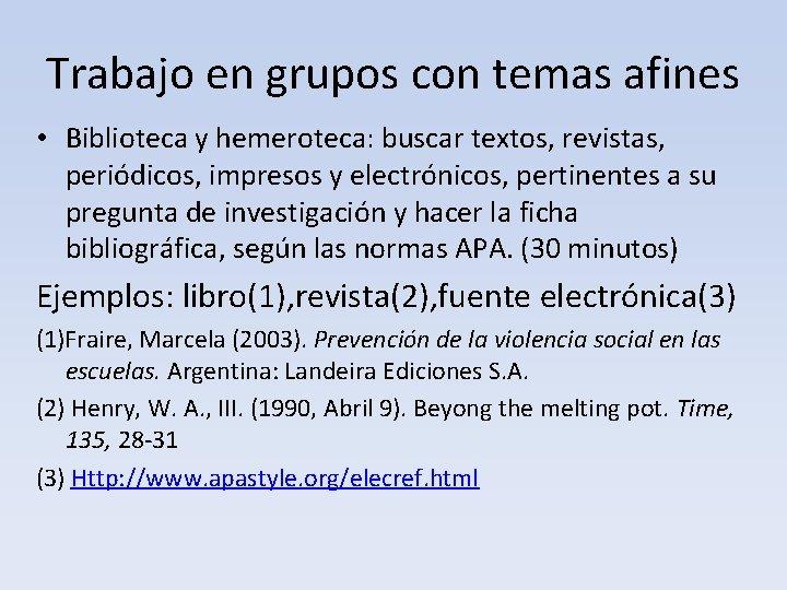 Trabajo en grupos con temas afines • Biblioteca y hemeroteca: buscar textos, revistas, periódicos,
