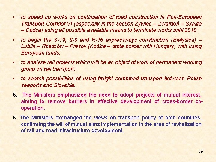 • to speed up works on continuation of road construction in Pan-European Transport