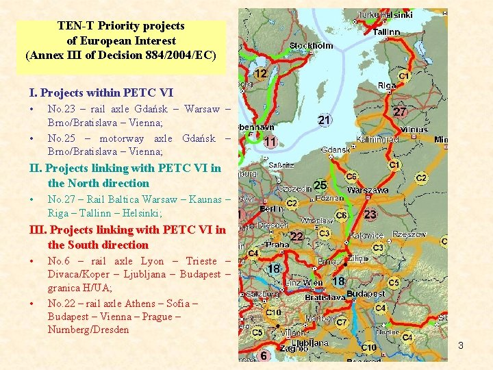 TEN-T Priority projects of European Interest (Annex III of Decision 884/2004/EC) I. Projects within