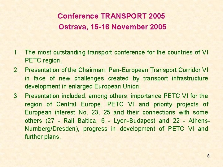 Conference TRANSPORT 2005 Ostrava, 15 -16 November 2005 1. The most outstanding transport conference