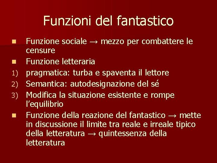 Funzioni del fantastico n n 1) 2) 3) n Funzione sociale → mezzo per