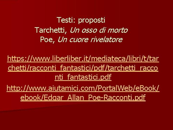 Testi: proposti Tarchetti, Un osso di morto Poe, Un cuore rivelatore https: //www. liber.