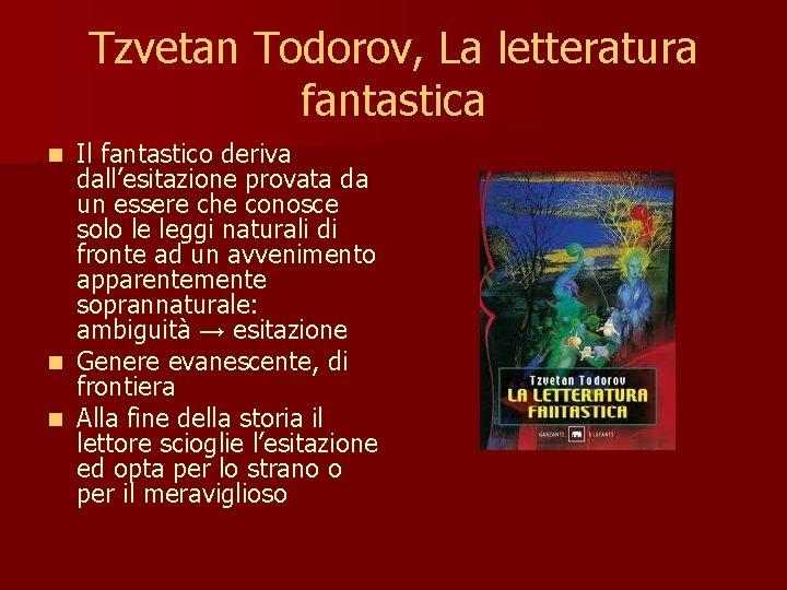 Tzvetan Todorov, La letteratura fantastica Il fantastico deriva dall'esitazione provata da un essere che